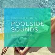Future Disco Presents: Poolside Sounds, Vol. 5
