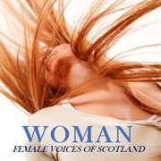 Woman: Female Voices of Scotland