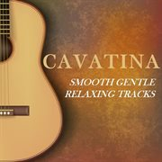 Cavatina: Smooth Gentle Relaxing Tracks