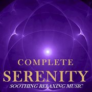 Complete Serenity: Soothing Relaxing Music