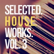 Selected House Works, Vol. 3