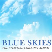 Blue Skies: the Uplifting Chillout Album
