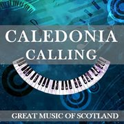 Caledonia Calling: Great Music of Scotland