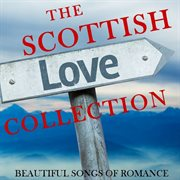 The Scottish Love Collection: Beautiful Songs of Romance