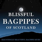 Blissful Bagpipes of Scotland: Hauntingly Beautiful Bagpipe Music