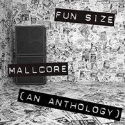 Mallcore: An Anthology
