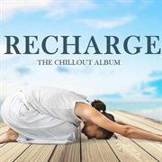 Recharge: the Chillout Album