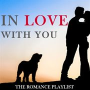 In Love With You: the Romance Playlist