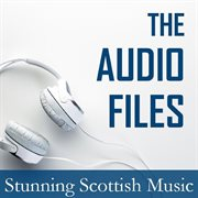 The Audio Files: Stunning Scottish Music
