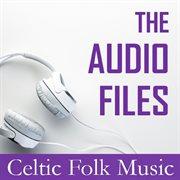 The Audio Files: Celtic Folk Music