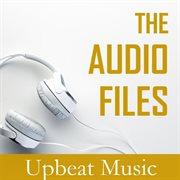 The Audio Files: Upbeat Music