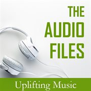 The Audio Files: Uplifting Music
