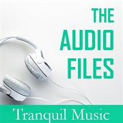 The Audio Files: Tranquil Music