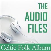 The Audio Files: Celtic Folk Album