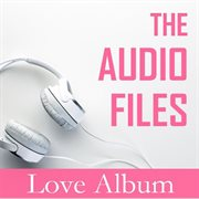 The Audio Files: Love Album