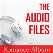 The Audio Files: Romance Album