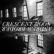 Andrew Broder, Crescent Moon