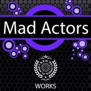 Mad Actors Works