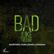 Bad Juke Riddim