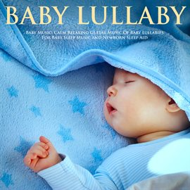 Baby Music: Calm Relaxing Guitar Music of Baby Lullabies for Baby Sleep Music and Newborn Sleep Aid