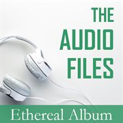 The Audio Files: Ethereal Album