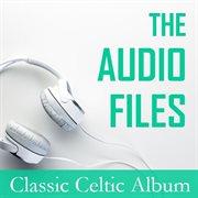 The Audio Files: Classic Celtic Album