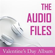The Audio Files: Valentine's Day Album