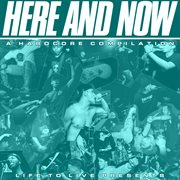 Here and Now: A Hardcore Compilation