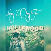 Long Ways to Hollywood