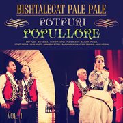 Bishtalecat pale pale - potpuri popullore, vol. 1