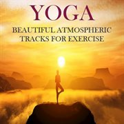 Yoga: Beautiful Atmospheric Tracks for Exercise