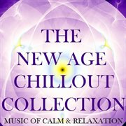 The New Age Chillout Collection: Music of Calm & Relaxation