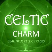 Celtic Charm: Beautiful Celtic Tracks