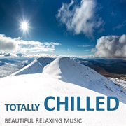 Totally Chilled: Beautiful Relaxing Music