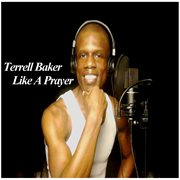 Terrell Baker's 2016 Like A Prayer Album