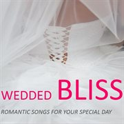 Wedded bliss: romantic songs for your special day cover image