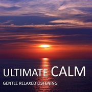 Ultimate calm: gentle relaxed listening cover image