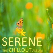 Serene: the Chillout Album