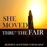 She moved thru' the fair: blissful scottish voices sing cover image