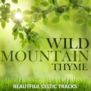 Wild mountain thyme: beautfiul celtic tracks cover image