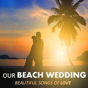 Our Beach Wedding: Beautiful Songs of Love