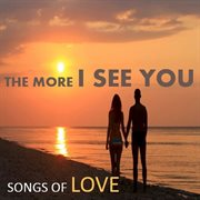 The More I See You: Songs of Love