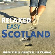 Relaxed, easy scotland: beautiful gentle listening cover image