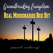 Groundbreaking Evangelism: Real Missionaries Box Set