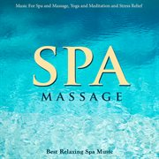 Best Relaxing Spa Music: Music for Spa and Massage Yoga and Meditation and Stress Relief