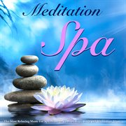 The Most Relaxing Music for Spa Massage Therapy Yoga Sleep and Meditation Music