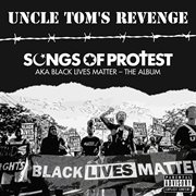 Songs of Protest (aka Black Lives Matter-the Album)