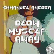 Blow Myself Away