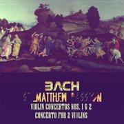 Bach: St Matthew Passion, Violin Concertos Nos. 1 & 2, Concerto for 2 Violins