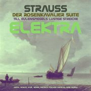 Strauss: Der Rosenkavalier Suite, Till Eulenspiegels Lustige Streiche & Elektra